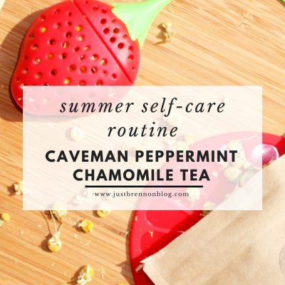 My Summer Self-Care Routine with Caveman Peppermint Chamomile Tea